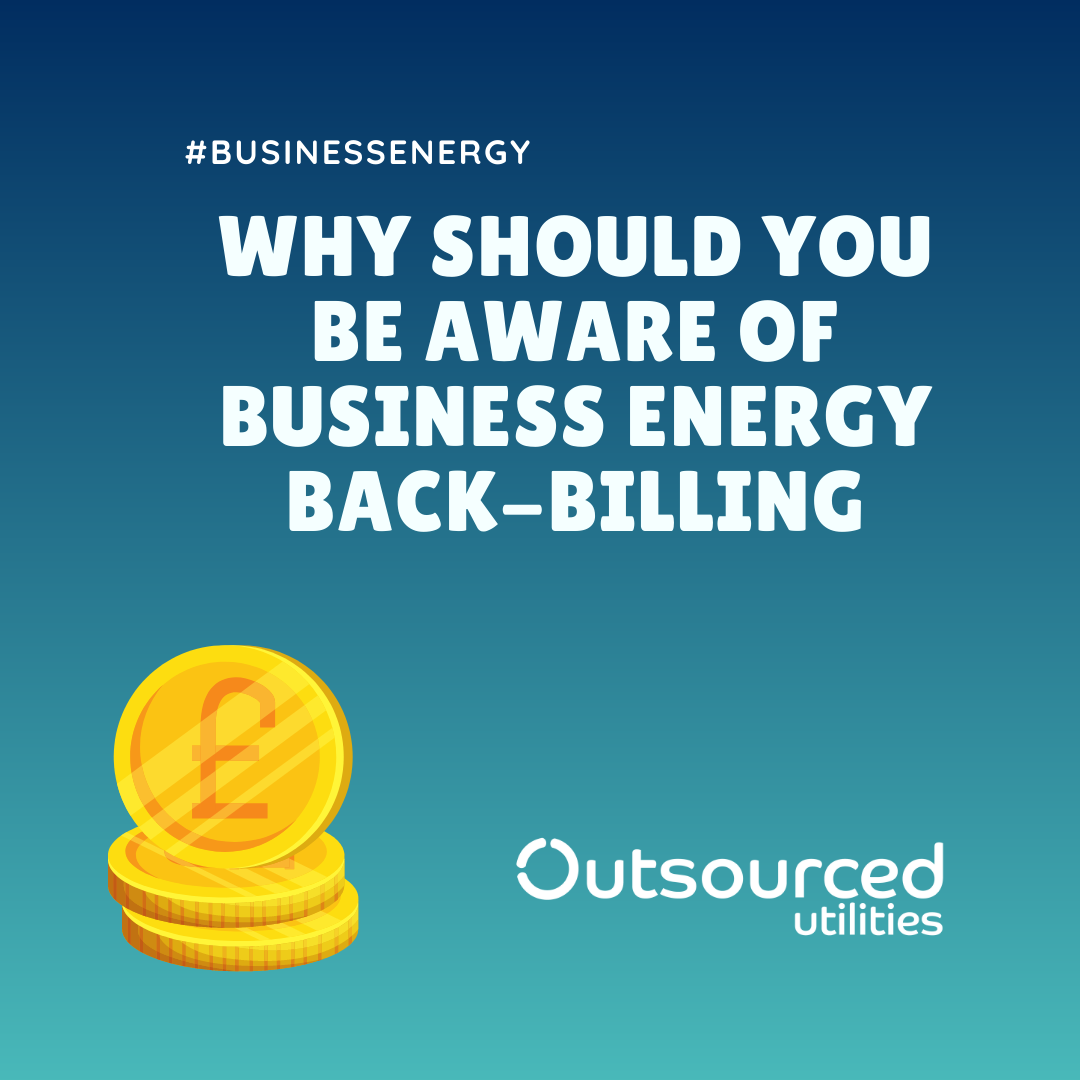 'Back Billing' on a business energy invoice