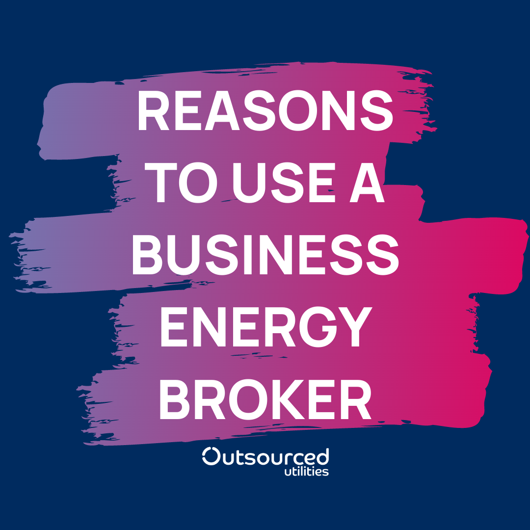 Reasons to use a Business Energy Broker -Outsourced Utilities Chester